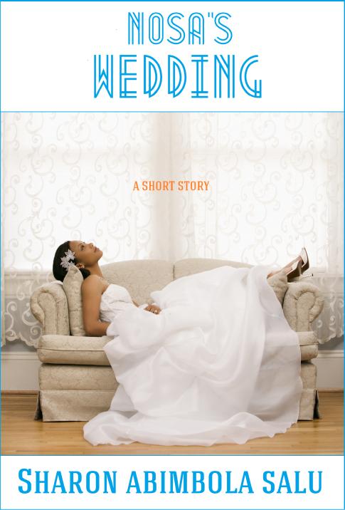 Nosa's Wedding, Short Story, Sharon Abimbola Salu