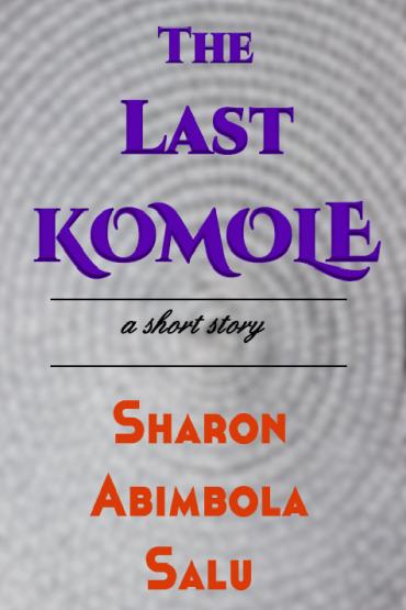 The-Last-Komole-Short Story-Sharon-Abimbola-Salu