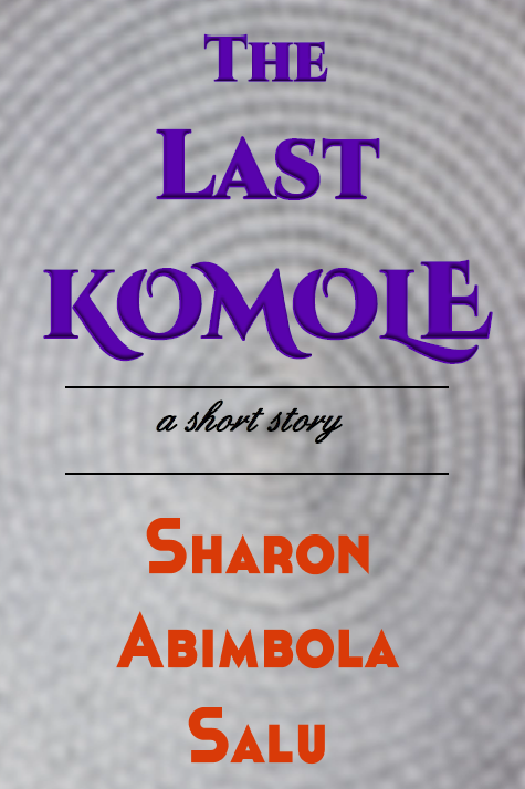 The-Last-Komole-Short Story-Sharon-Abimbola-Salu